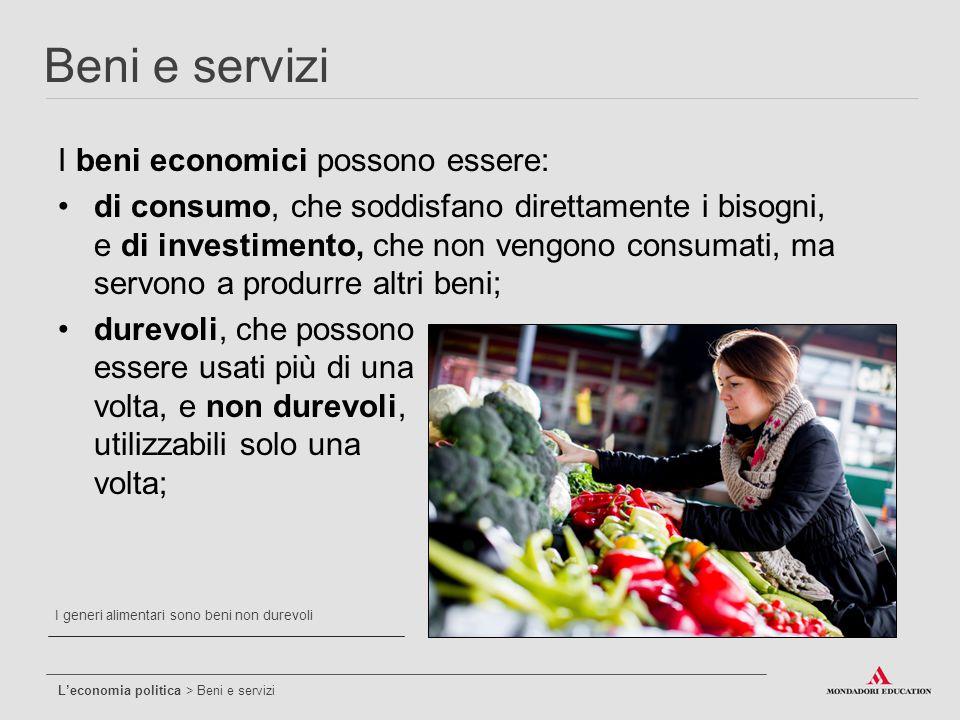 I beni economici possono essere: di consumo, che soddisfano direttamente i bisogni, e di investimento, che non vengono consumati, ma servono a produrr