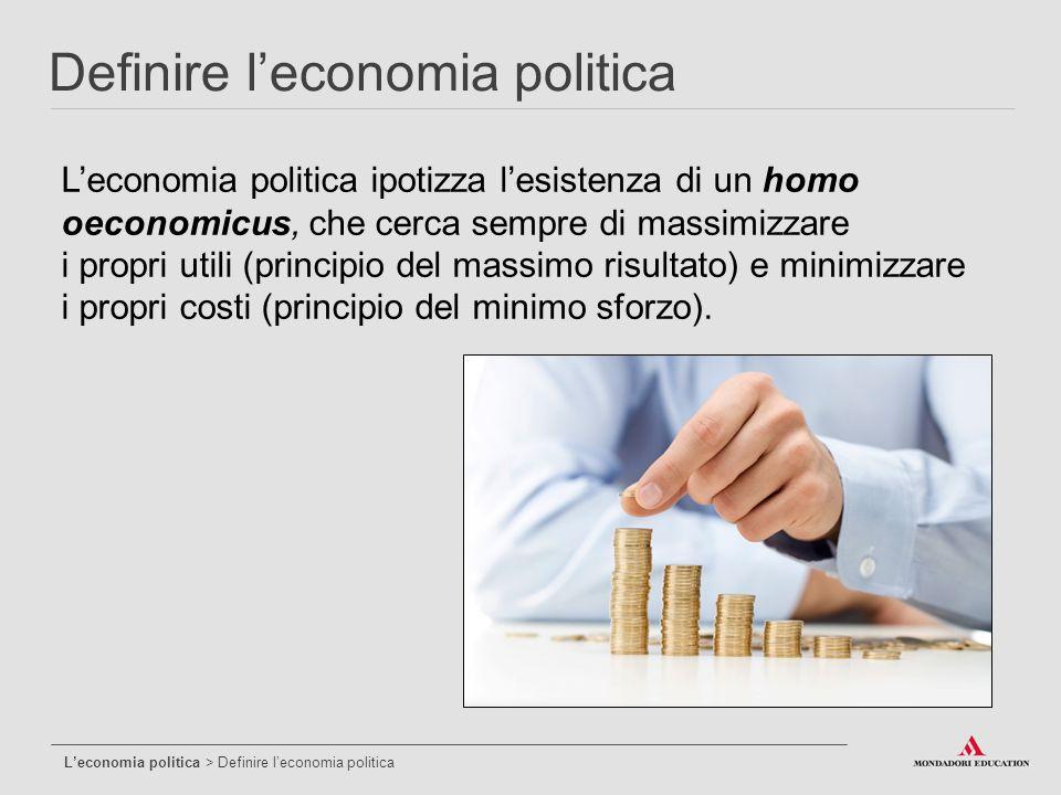 L'economia politica ipotizza l'esistenza di un homo oeconomicus, che cerca sempre di massimizzare i propri utili (principio del massimo risultato) e m