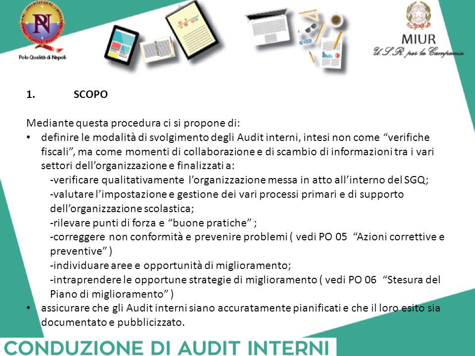 """1.SCOPO Mediante questa procedura ci si propone di: definire le modalità di svolgimento degli Audit interni, intesi non come """"verifiche fiscali"""", ma c"""