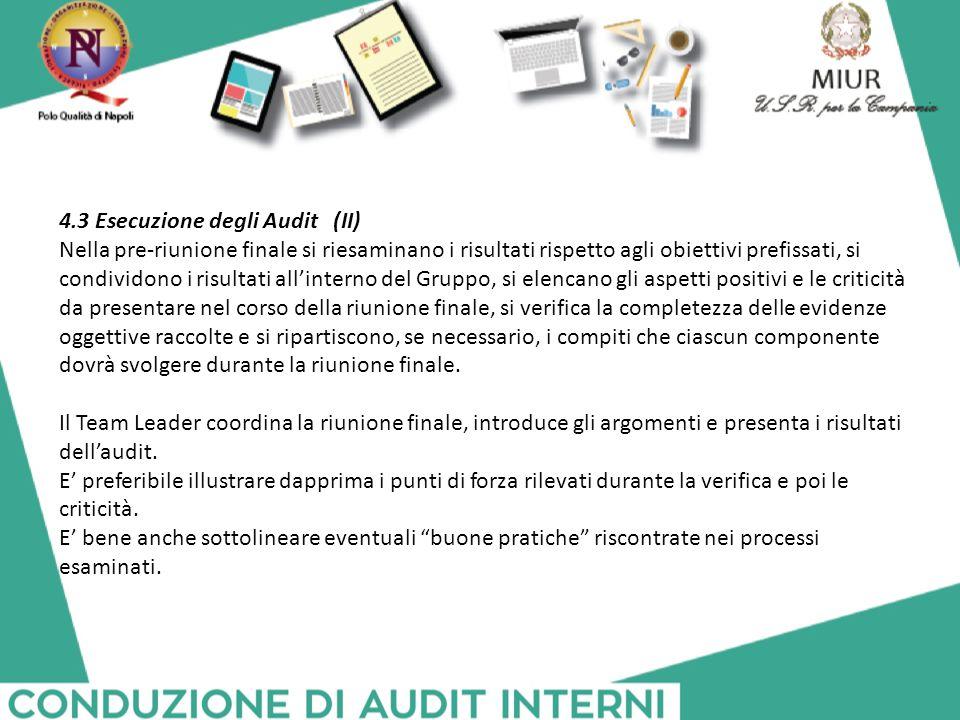 4.3 Esecuzione degli Audit (II) Nella pre-riunione finale si riesaminano i risultati rispetto agli obiettivi prefissati, si condividono i risultati al