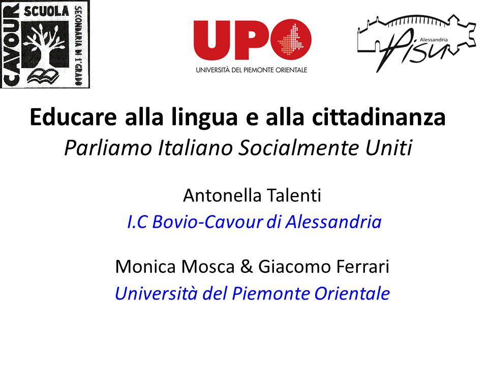 Educare alla lingua e alla cittadinanza Parliamo Italiano Socialmente Uniti Antonella Talenti I.C Bovio-Cavour di Alessandria Monica Mosca & Giacomo F