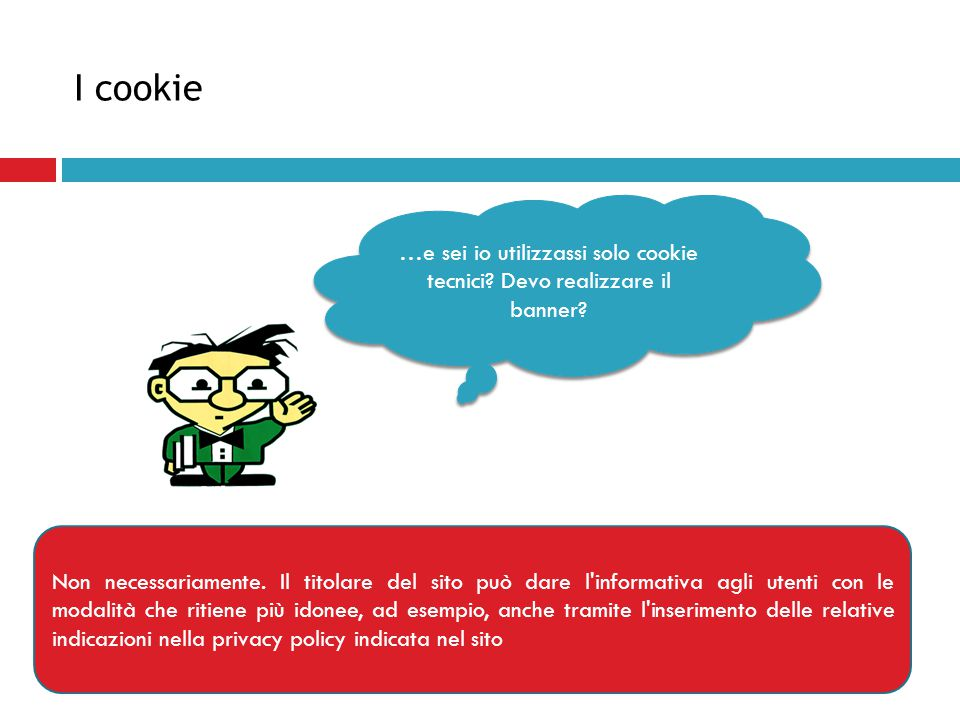 I cookie …e sei io utilizzassi solo cookie tecnici? Devo realizzare il banner? Non necessariamente. Il titolare del sito può dare l'informativa agli u