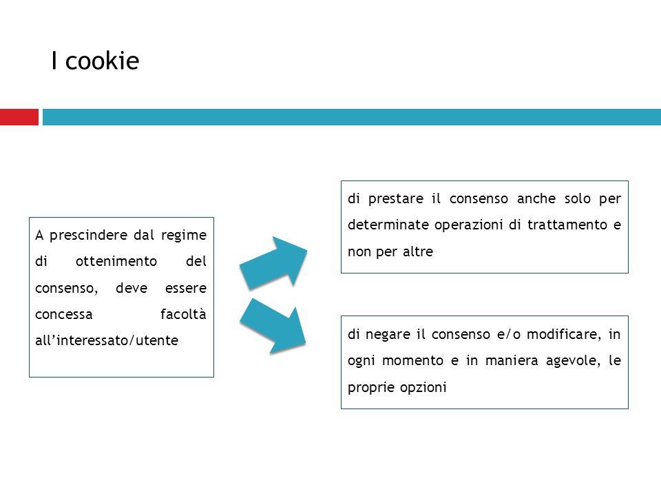 I cookie A prescindere dal regime di ottenimento del consenso, deve essere concessa facoltà all'interessato/utente di prestare il consenso anche solo