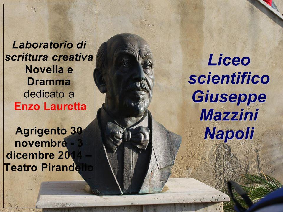 Liceo scientifico Giuseppe Mazzini Napoli Laboratorio di scrittura creativa Novella e Dramma dedicato a Enzo Lauretta Agrigento 30 novembre - 3 dicembre 2014 – Teatro Pirandello