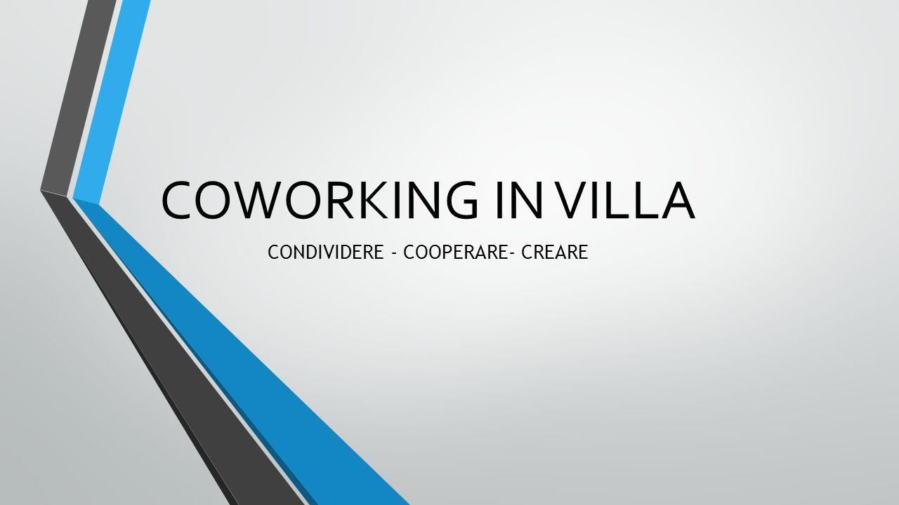 COWORKING IN VILLA CONDIVIDERE - COOPERARE- CREARE