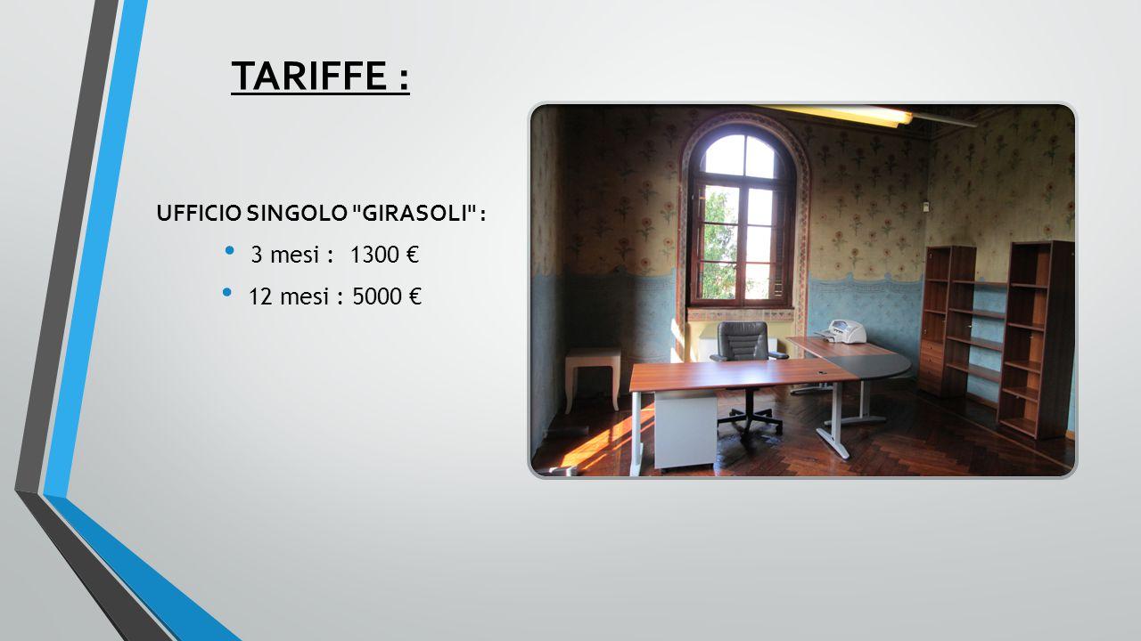 TARIFFE : UFFICIO SINGOLO GIRASOLI : 3 mesi : 1300 € 12 mesi : 5000 €