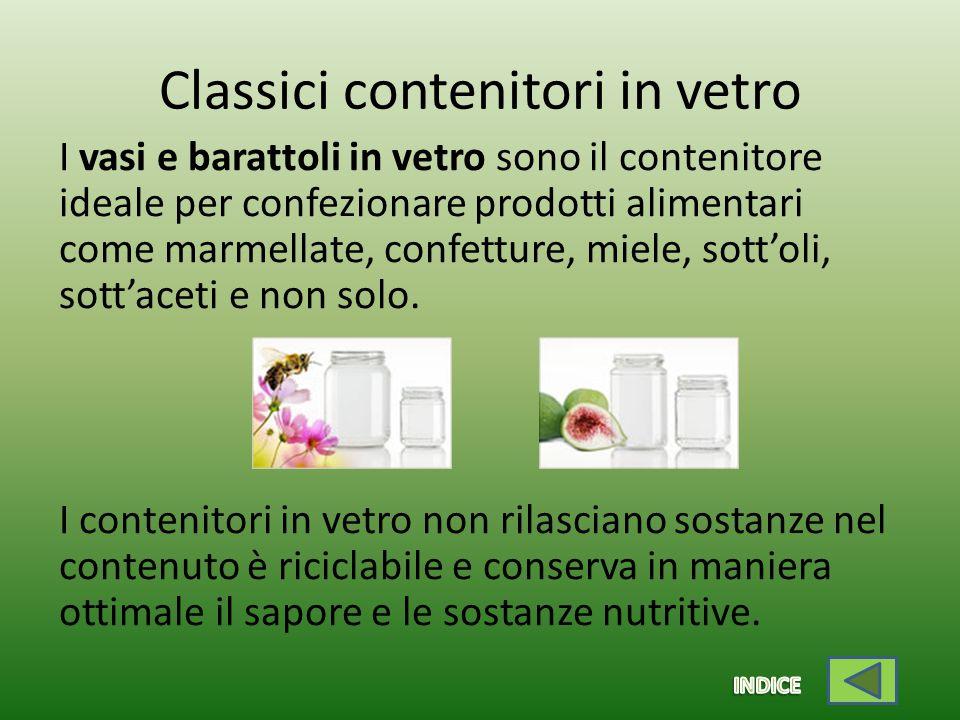 Classici contenitori in vetro I vasi e barattoli in vetro sono il contenitore ideale per confezionare prodotti alimentari come marmellate, confetture, miele, sott'oli, sott'aceti e non solo.