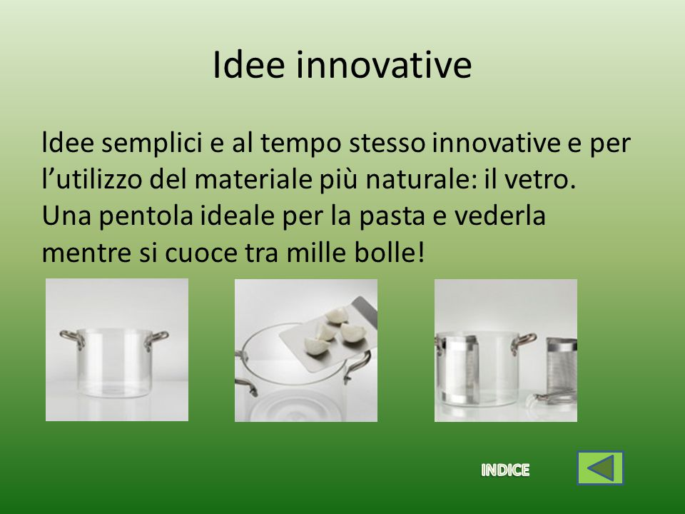 Idee innovative ldee semplici e al tempo stesso innovative e per l'utilizzo del materiale più naturale: il vetro.