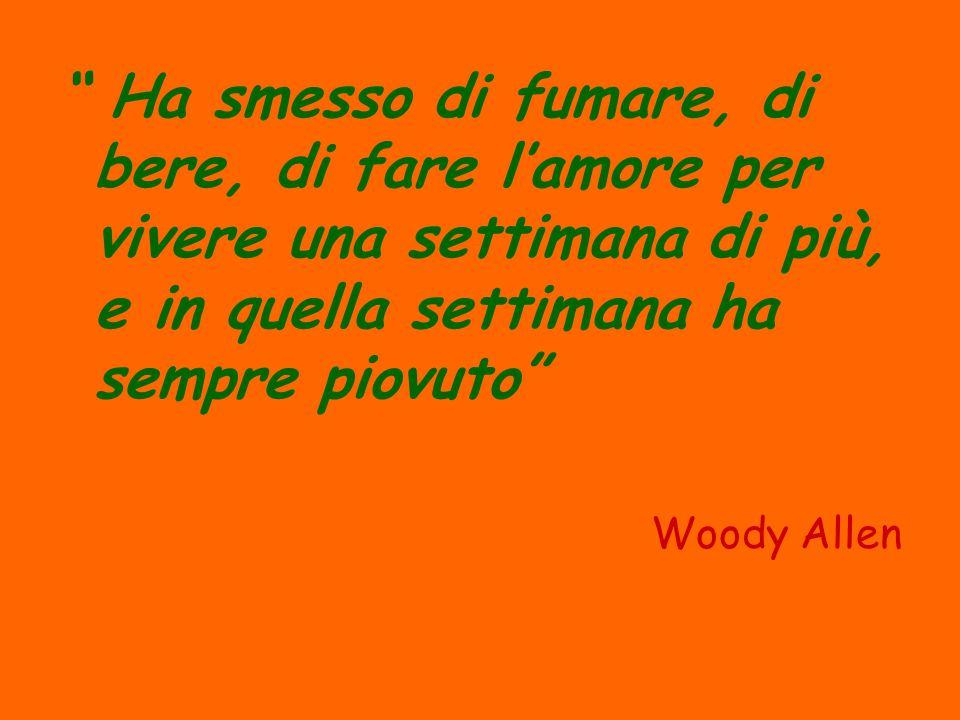 Ha smesso di fumare, di bere, di fare l'amore per vivere una settimana di più, e in quella settimana ha sempre piovuto Woody Allen