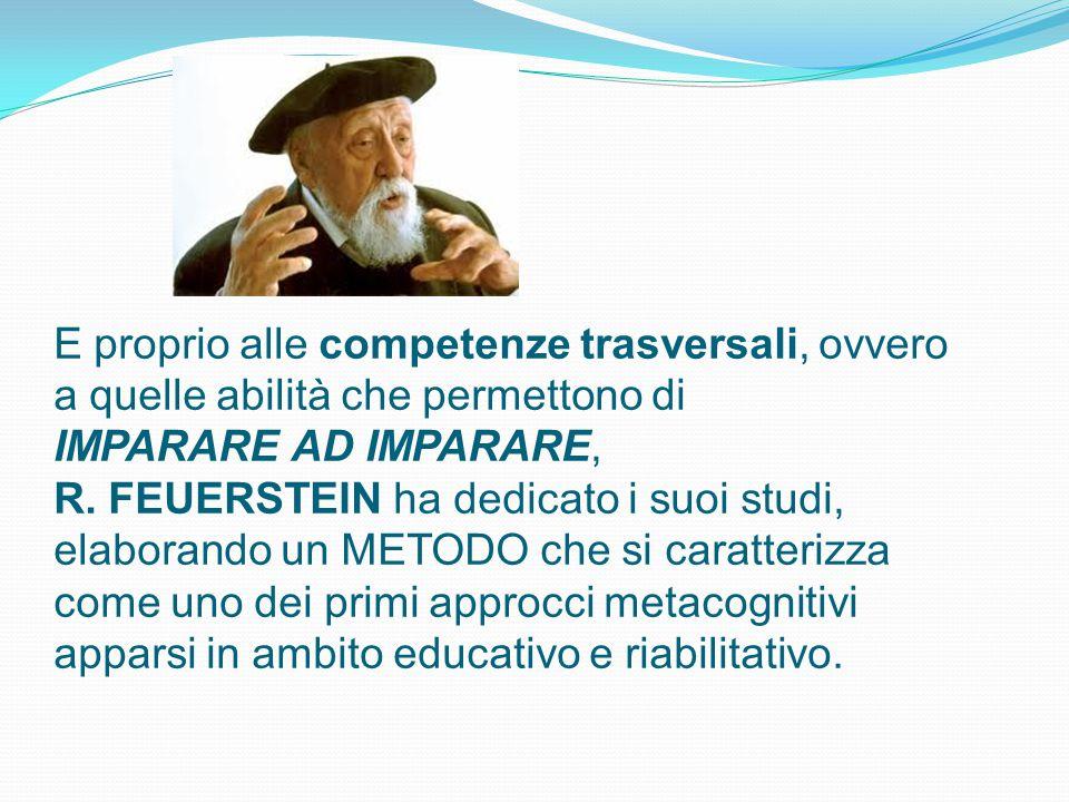 E proprio alle competenze trasversali, ovvero a quelle abilità che permettono di IMPARARE AD IMPARARE, R. FEUERSTEIN ha dedicato i suoi studi, elabora