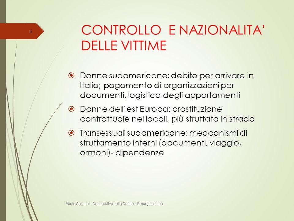 CONTROLLO E NAZIONALITA' DELLE VITTIME  Donne sudamericane: debito per arrivare in Italia; pagamento di organizzazioni per documenti, logistica degli