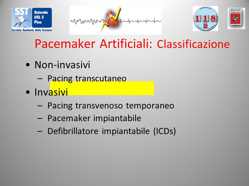 Pacemaker Artificiali: Classificazione Non-invasivi – Pacing transcutaneo Invasivi – Pacing transvenoso temporaneo – Pacemaker impiantabile – Defibril