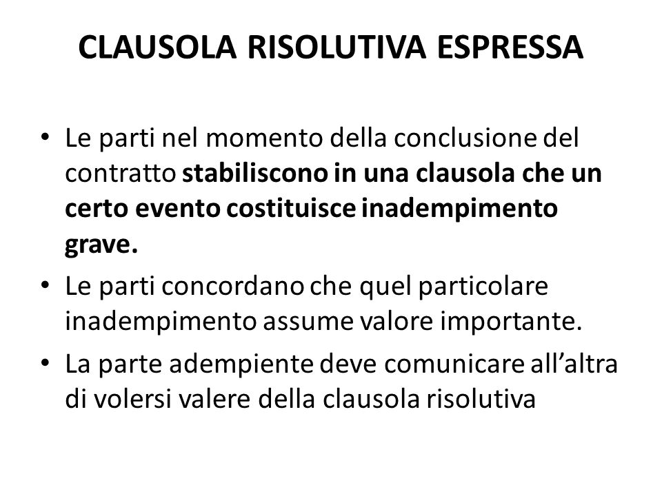 CLAUSOLA RISOLUTIVA ESPRESSA Le parti nel momento della conclusione del contratto stabiliscono in una clausola che un certo evento costituisce inademp