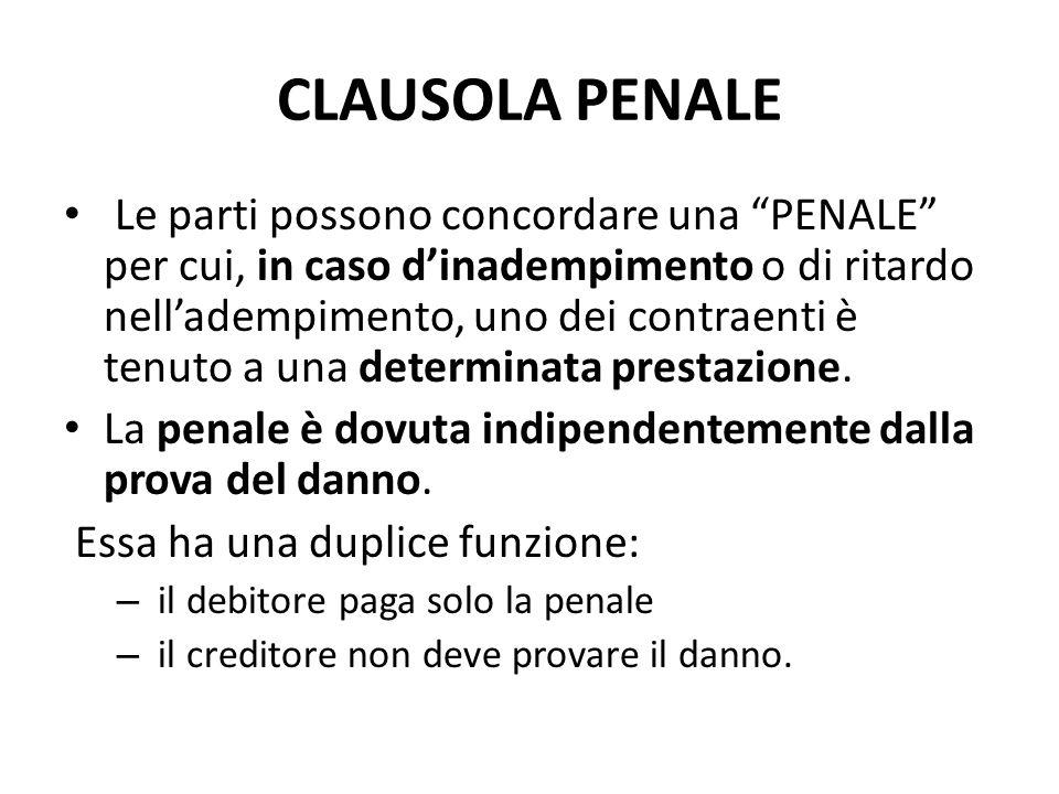"""CLAUSOLA PENALE Le parti possono concordare una """"PENALE"""" per cui, in caso d'inadempimento o di ritardo nell'adempimento, uno dei contraenti è tenuto a"""