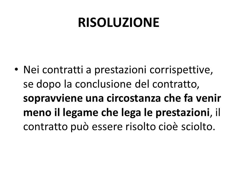 CAUSE della RISOLUZIONE Si può ottenere la risoluzione del contratto: – per inadempimento; – per impossibilità sopravvenuta; – per eccessiva onerosità sopravvenuta.