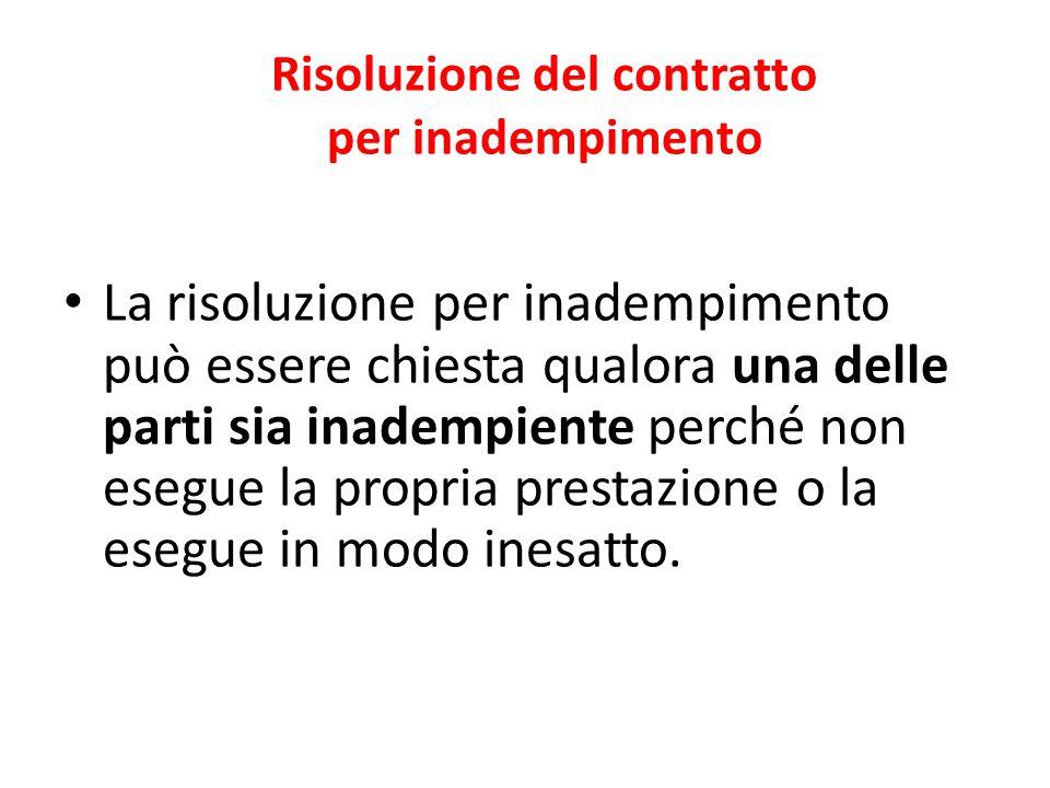 Risoluzione del contratto per inadempimento (art 1455 c.c.) La nozione di inadempimento delle obbligazioni è diversa dall'inadempimento come causa di risoluzione del contratto: – In una obbligazione ogni discordanza tra il promesso e l'eseguito è titolo per ottenere il risarcimento; – la risoluzione si ha solo se l'inadempimento non è di scarsa importanza, avuto riguardo all'interesse dell'altra parte.