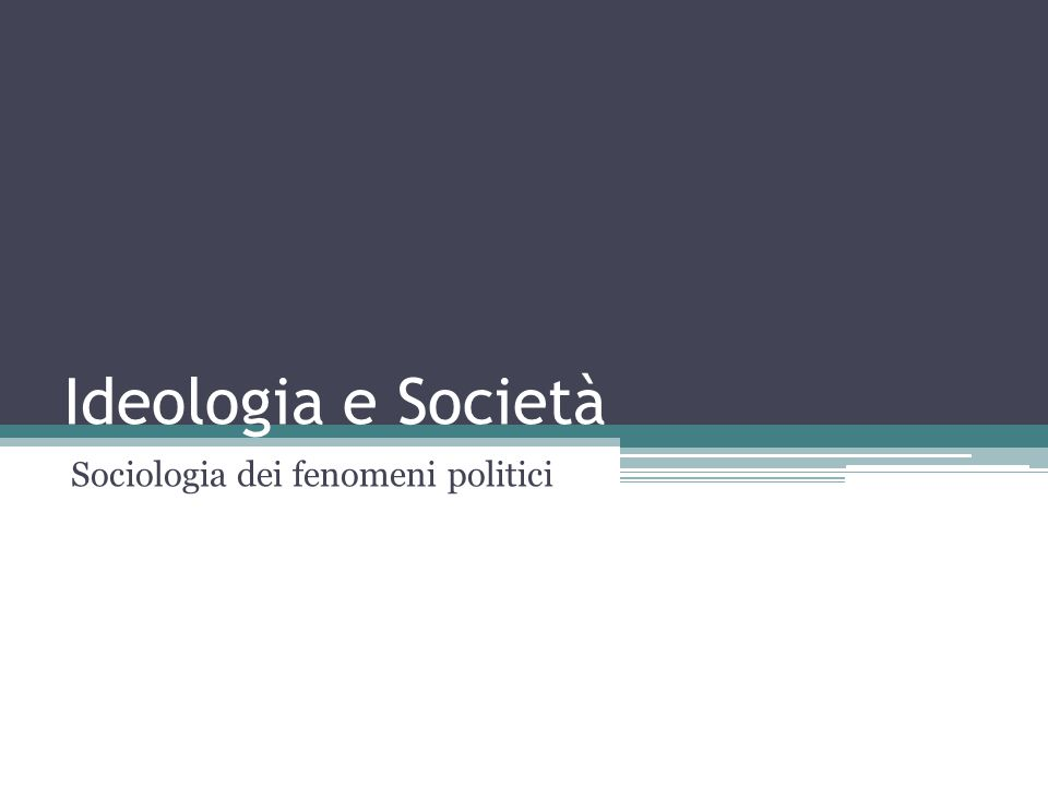 Ideologia e Società Sociologia dei fenomeni politici