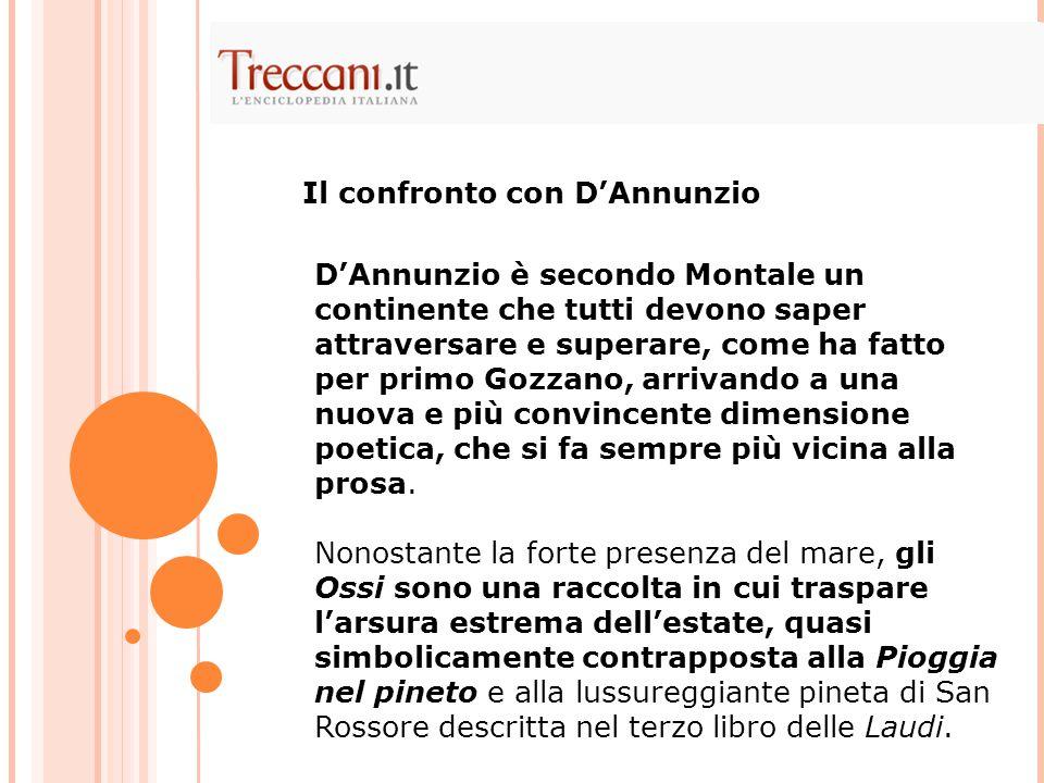 D'Annunzio è secondo Montale un continente che tutti devono saper attraversare e superare, come ha fatto per primo Gozzano, arrivando a una nuova e più convincente dimensione poetica, che si fa sempre più vicina alla prosa.