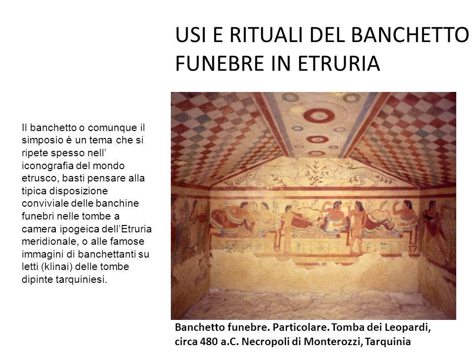 USI E RITUALI DEL BANCHETTO FUNEBRE IN ETRURIA Banchetto funebre. Particolare. Tomba dei Leopardi, circa 480 a.C. Necropoli di Monterozzi, Tarquinia I