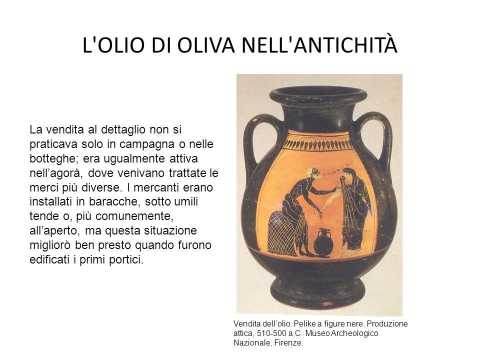 L'OLIO DI OLIVA NELL'ANTICHITÀ Vendita dell'olio. Pelike a figure nere. Produzione attica, 510-500 a.C. Museo Archeologico Nazionale, Firenze. La vend