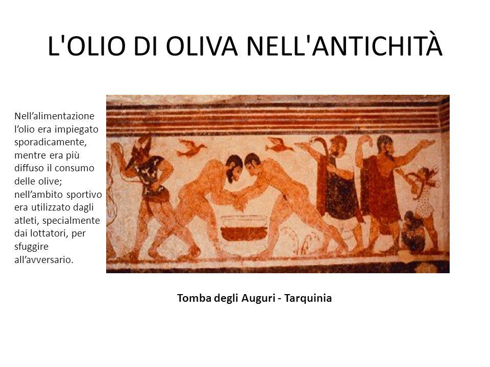 L'OLIO DI OLIVA NELL'ANTICHITÀ Tomba degli Auguri - Tarquinia Nell'alimentazione l'olio era impiegato sporadicamente, mentre era più diffuso il consum