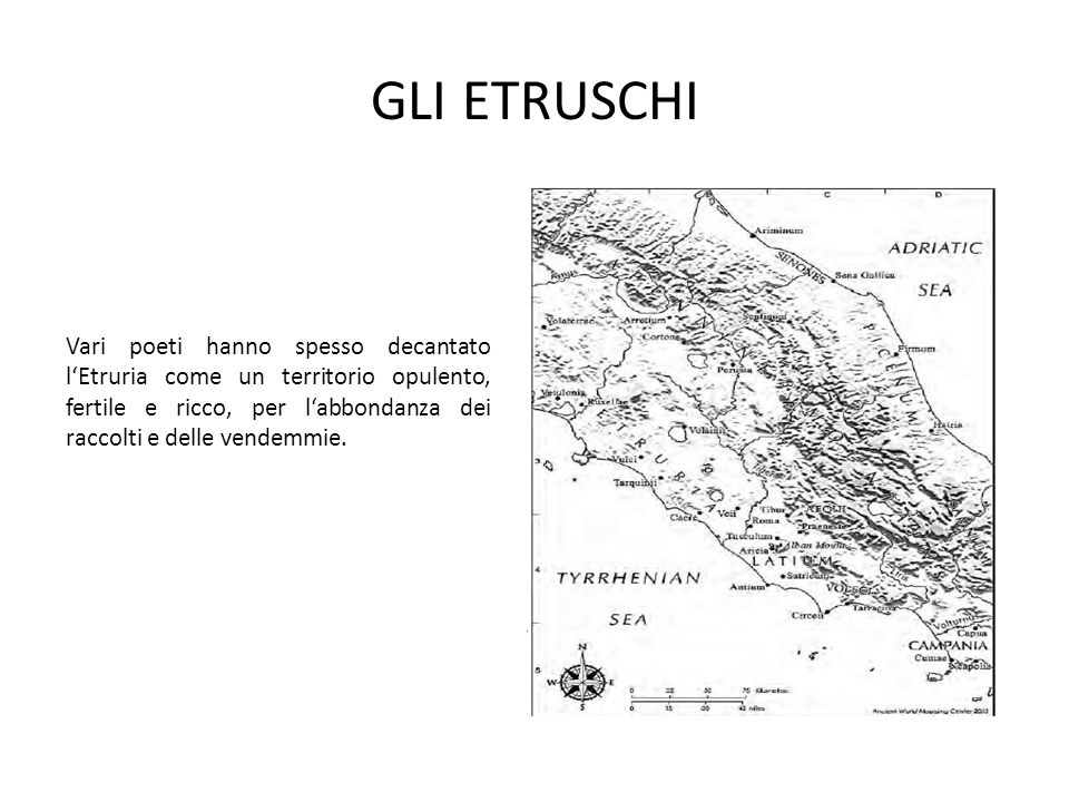 GLI ETRUSCHI Vari poeti hanno spesso decantato l'Etruria come un territorio opulento, fertile e ricco, per l'abbondanza dei raccolti e delle vendemmie