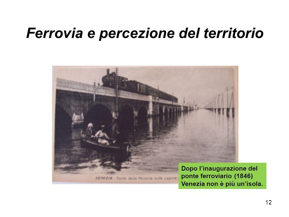 Ferrovia e percezione del territorio Dopo l'inaugurazione del ponte ferroviario (1846) Venezia non è più un'isola. 12