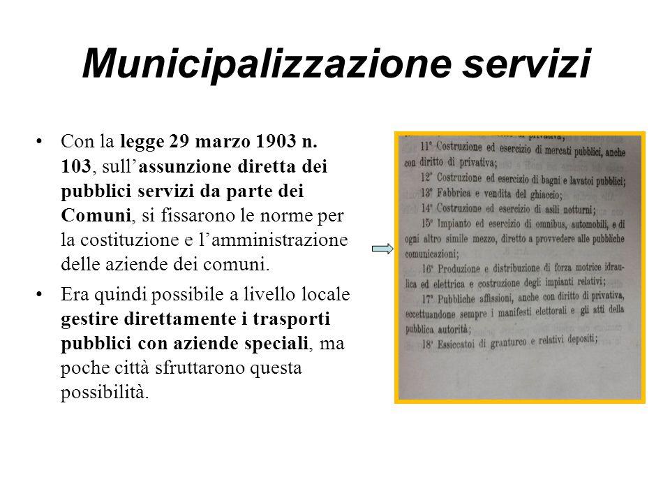 Municipalizzazione servizi Con la legge 29 marzo 1903 n. 103, sull'assunzione diretta dei pubblici servizi da parte dei Comuni, si fissarono le norme