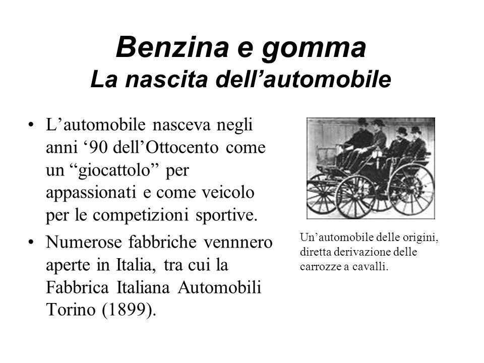 Benzina e gomma La nascita dell'automobile L'automobile nasceva negli anni '90 dell'Ottocento come un giocattolo per appassionati e come veicolo per le competizioni sportive.