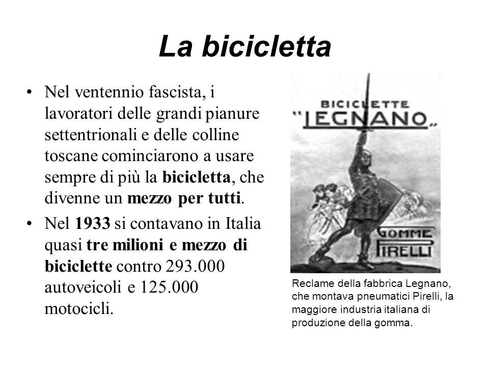 La bicicletta Nel ventennio fascista, i lavoratori delle grandi pianure settentrionali e delle colline toscane cominciarono a usare sempre di più la bicicletta, che divenne un mezzo per tutti.