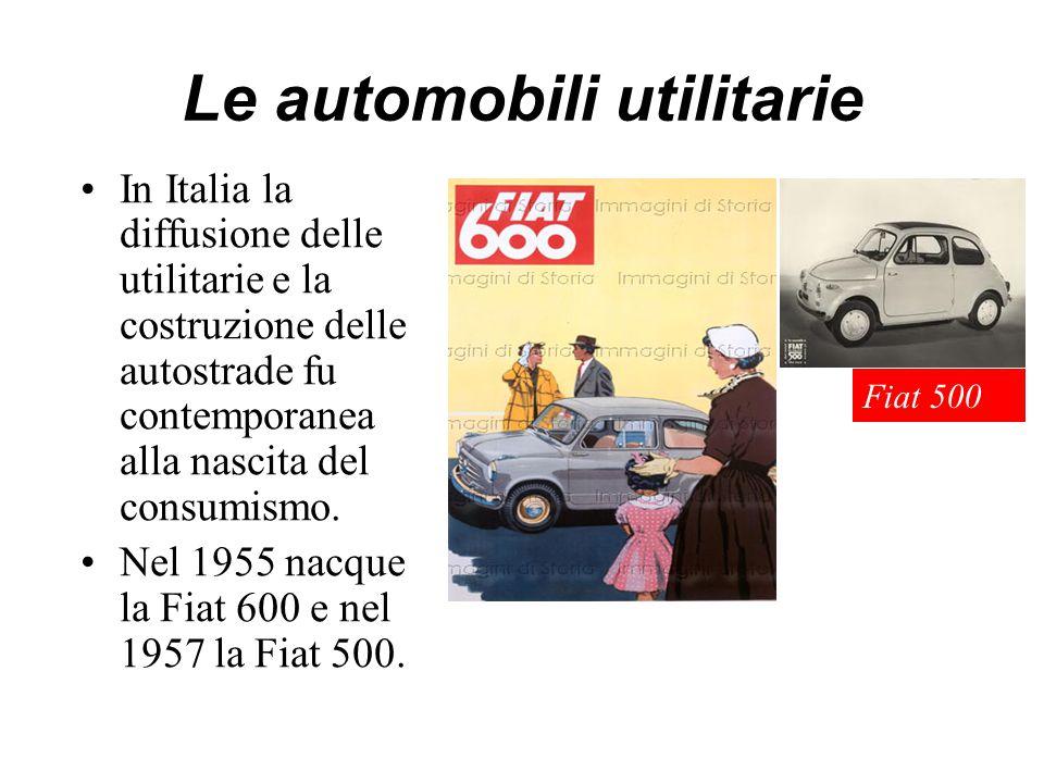 Le automobili utilitarie In Italia la diffusione delle utilitarie e la costruzione delle autostrade fu contemporanea alla nascita del consumismo.