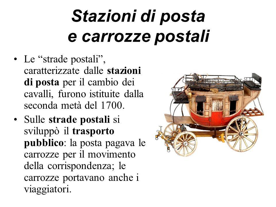 """Stazioni di posta e carrozze postali Le """"strade postali"""", caratterizzate dalle stazioni di posta per il cambio dei cavalli, furono istituite dalla sec"""