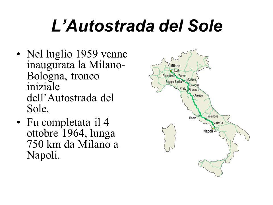 L'Autostrada del Sole Nel luglio 1959 venne inaugurata la Milano- Bologna, tronco iniziale dell'Autostrada del Sole. Fu completata il 4 ottobre 1964,