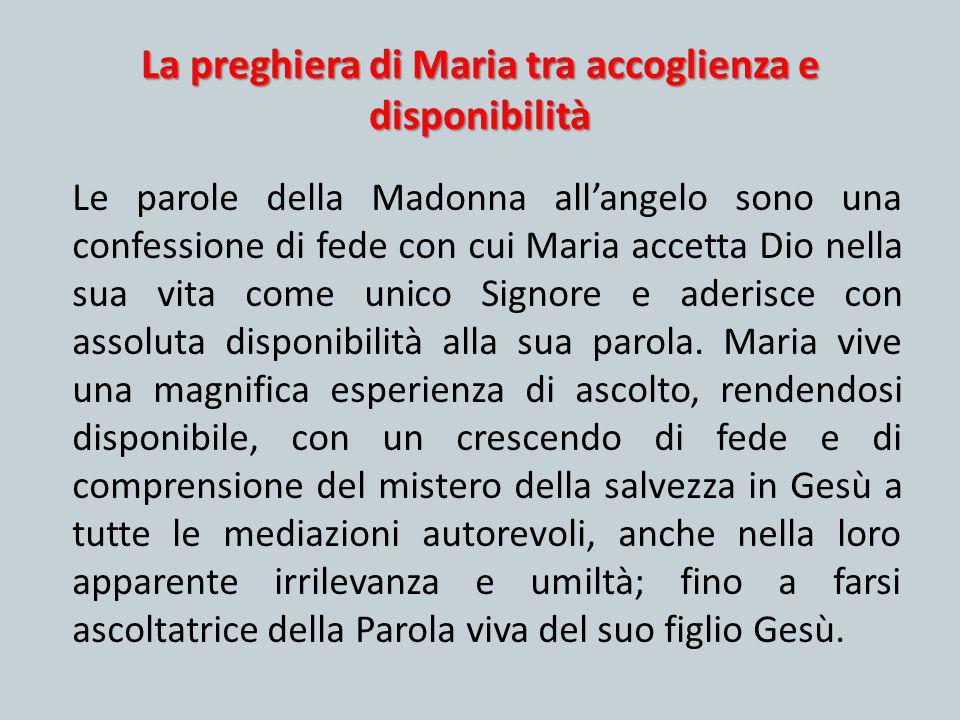 La preghiera di Maria tra accoglienza e disponibilità Le parole della Madonna all'angelo sono una confessione di fede con cui Maria accetta Dio nella
