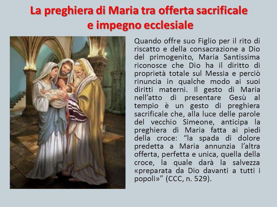 La preghiera di Maria tra offerta sacrificale e impegno ecclesiale Quando offre suo Figlio per il rito di riscatto e della consacrazione a Dio del pri