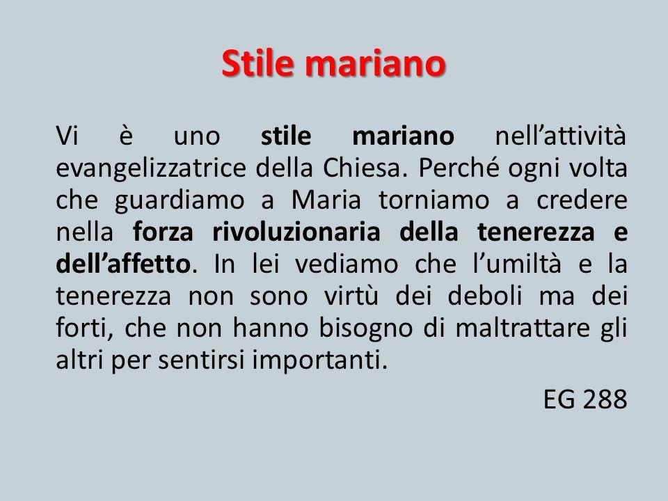 Stile mariano Vi è uno stile mariano nell'attività evangelizzatrice della Chiesa. Perché ogni volta che guardiamo a Maria torniamo a credere nella for