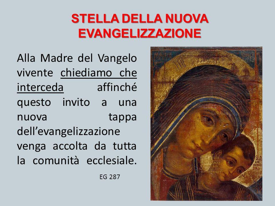 STELLA DELLA NUOVA EVANGELIZZAZIONE Alla Madre del Vangelo vivente chiediamo che interceda affinché questo invito a una nuova tappa dell'evangelizzazi