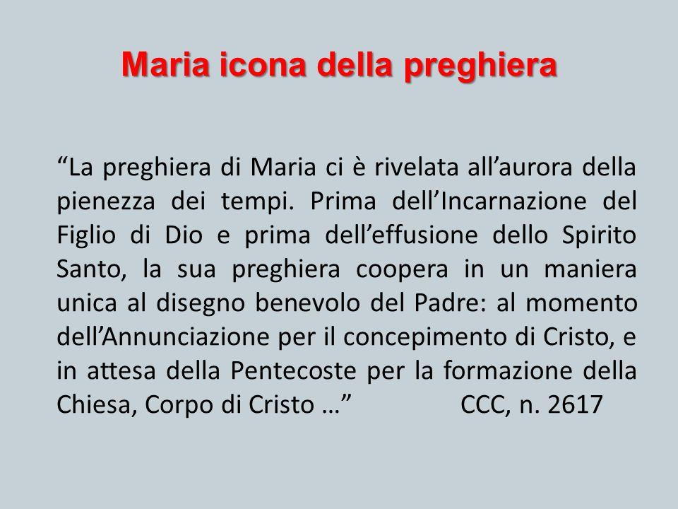 """Maria icona della preghiera """"La preghiera di Maria ci è rivelata all'aurora della pienezza dei tempi. Prima dell'Incarnazione del Figlio di Dio e prim"""
