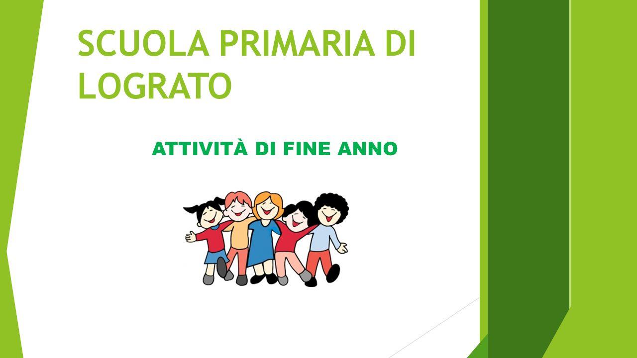 SCUOLA PRIMARIA DI LOGRATO A. S. 2014/2015 ATTIVITÀ DI FINE ANNO
