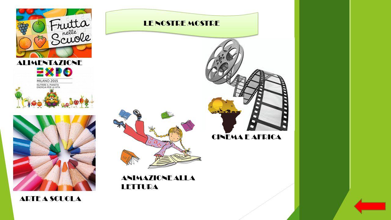ALIMENTAZIONE CINEMA E AFRICA ARTE A SCUOLA ANIMAZIONE ALLA LETTURA LE NOSTRE MOSTRE