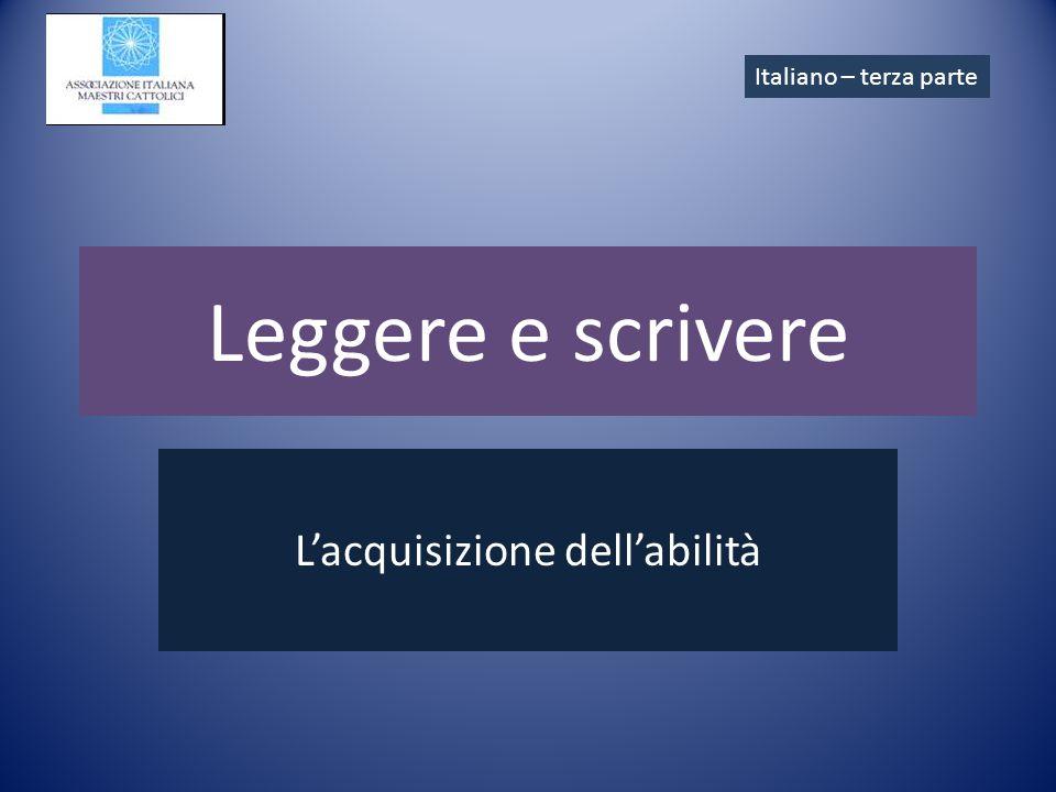Leggere e scrivere L'acquisizione dell'abilità Italiano – terza parte
