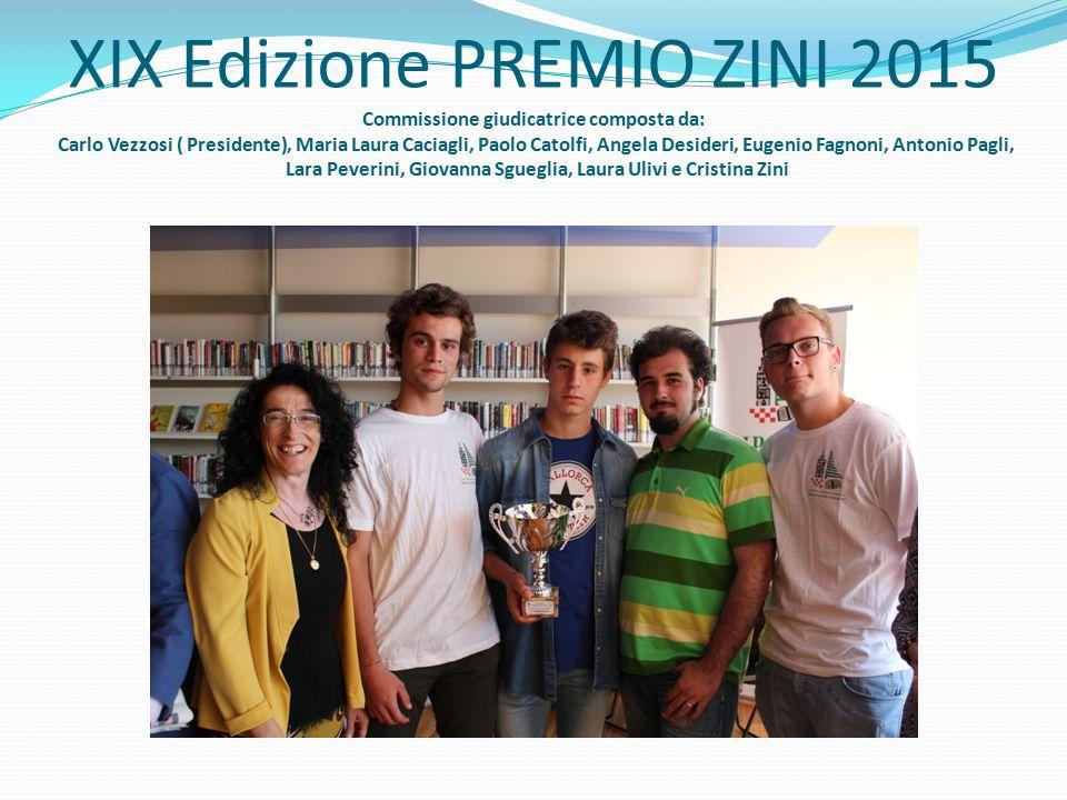 XIX Edizione PREMIO ZINI 2015 Commissione giudicatrice composta da: Carlo Vezzosi ( Presidente), Maria Laura Caciagli, Paolo Catolfi, Angela Desideri,