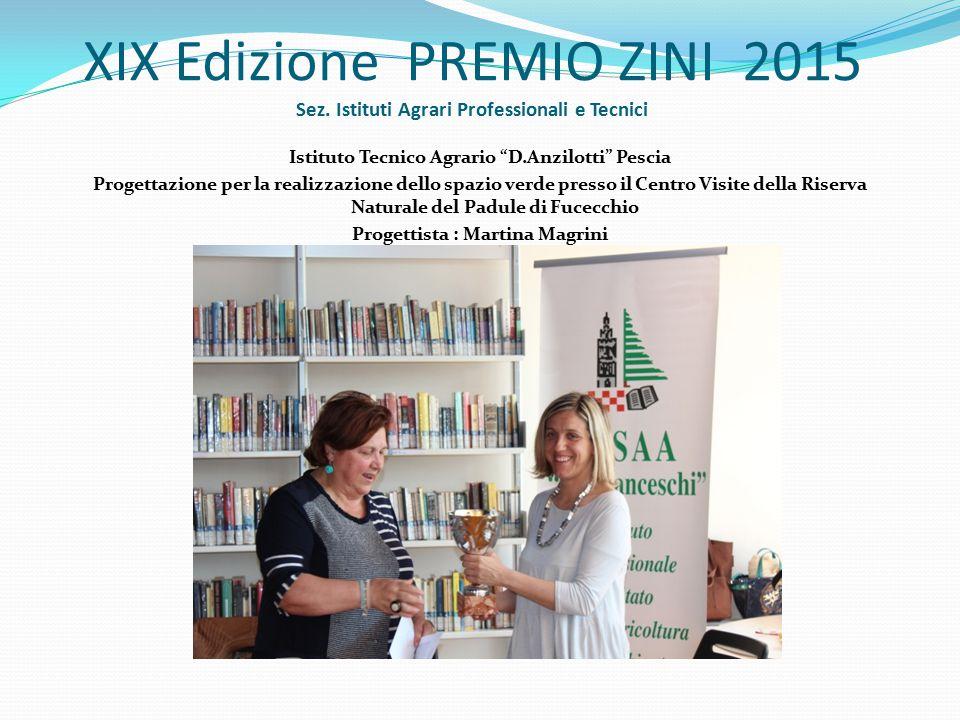 """XIX Edizione PREMIO ZINI 2015 Sez. Istituti Agrari Professionali e Tecnici Istituto Tecnico Agrario """"D.Anzilotti"""" Pescia Progettazione per la realizza"""