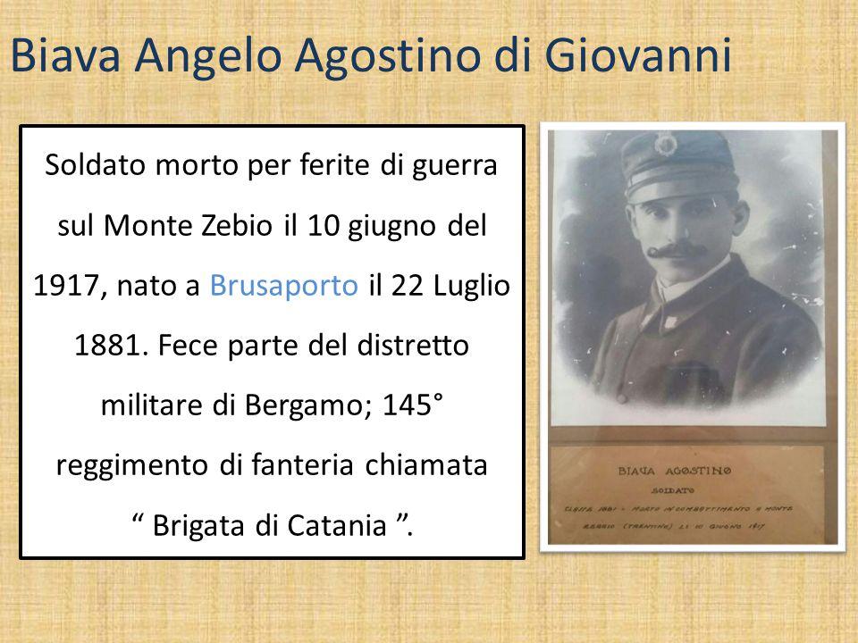Biava Angelo Agostino di Giovanni Soldato morto per ferite di guerra sul Monte Zebio il 10 giugno del 1917, nato a Brusaporto il 22 Luglio 1881. Fece