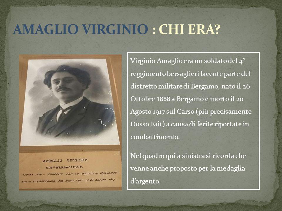 Virginio Amaglio era un soldato del 4° reggimento bersaglieri facente parte del distretto militare di Bergamo, nato il 26 Ottobre 1888 a Bergamo e mor