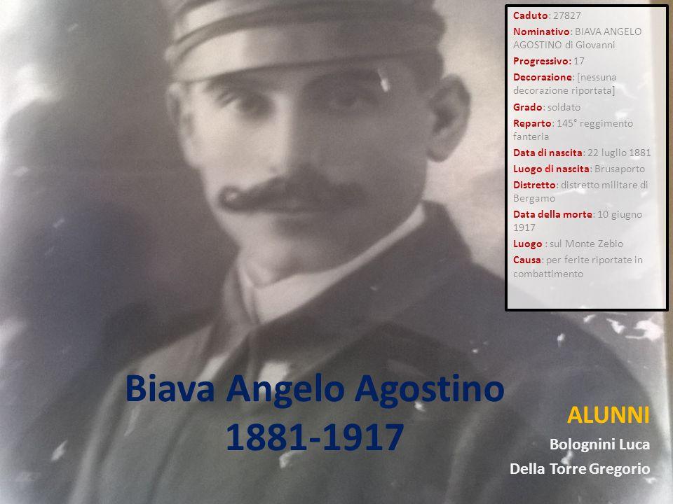 Biava Angelo Agostino 1881-1917 ALUNNI Bolognini Luca Della Torre Gregorio Caduto: 27827 Nominativo: BIAVA ANGELO AGOSTINO di Giovanni Progressivo: 17