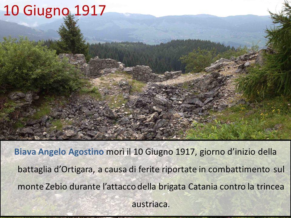 10 Giugno 1917 Biava Angelo Agostino morì il 10 Giugno 1917, giorno d'inizio della battaglia d'Ortigara, a causa di ferite riportate in combattimento