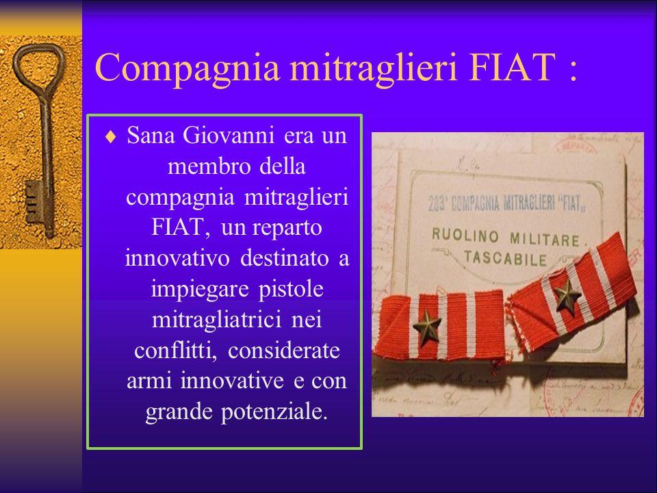 Compagnia mitraglieri FIAT :  Sana Giovanni era un membro della compagnia mitraglieri FIAT, un reparto innovativo destinato a impiegare pistole mitra