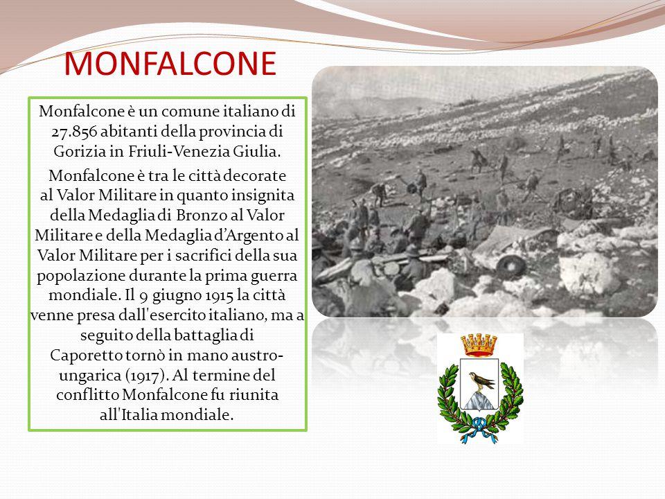 MONFALCONE Monfalcone è un comune italiano di 27.856 abitanti della provincia di Gorizia in Friuli-Venezia Giulia. Monfalcone è tra le città decorate
