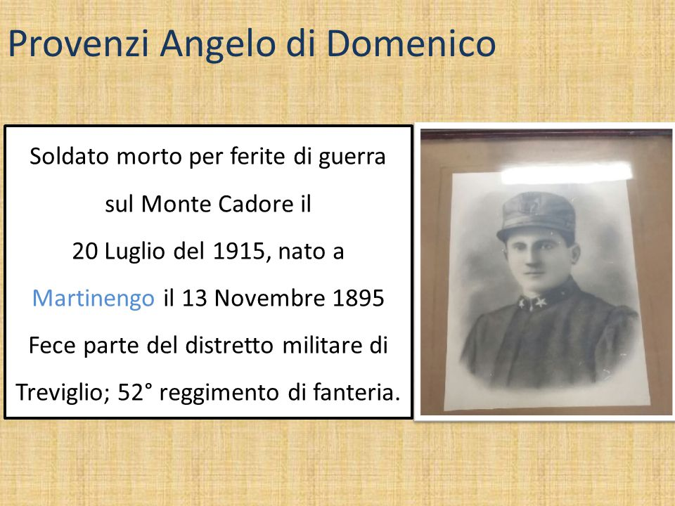 Provenzi Angelo di Domenico Soldato morto per ferite di guerra sul Monte Cadore il 20 Luglio del 1915, nato a Martinengo il 13 Novembre 1895 Fece part